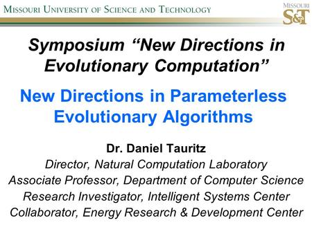 "Symposium ""New Directions in Evolutionary Computation"" Dr. Daniel Tauritz Director, Natural Computation Laboratory Associate Professor, Department of Computer."