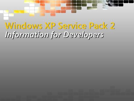 Information for Developers Windows XP Service Pack 2 Information for Developers.