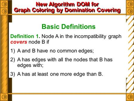 Basic Definitions Definition 1. Node A in the incompatibility graph covers node B if 1) A and B have no common edges; 2) A has edges with all the nodes.