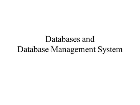 Databases and Database Management System. 2 Goals comprehensive introduction to –the design of databases –database transaction processing –the use of.