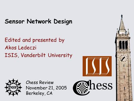 Chess Review November 21, 2005 Berkeley, CA Edited and presented by Sensor Network Design Akos Ledeczi ISIS, Vanderbilt University.