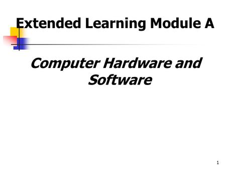 1 Extended Learning Module A Computer Hardware and Software.