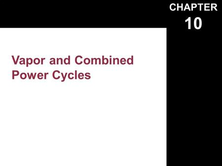 CHAPTER 10 Vapor and Combined Power Cycles. 10-1 The Carnot Vapor Cycle.