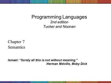 "Copyright © 2006 The McGraw-Hill Companies, Inc. Programming Languages 2nd edition Tucker and Noonan Chapter 7 Semantics Ismael: ""Surely all this is not."