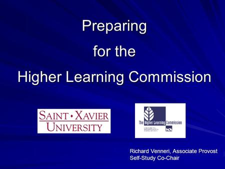 Preparing for the Higher Learning Commission Richard Venneri, Associate Provost Self-Study Co-Chair.