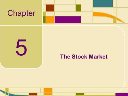 Chapter 5 The Stock Market. 5-2 Learning Objectives Our goal in this chapter is to understand: –The difference between primary and secondary stock markets.