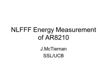 NLFFF Energy Measurement of AR8210 J.McTiernan SSL/UCB.