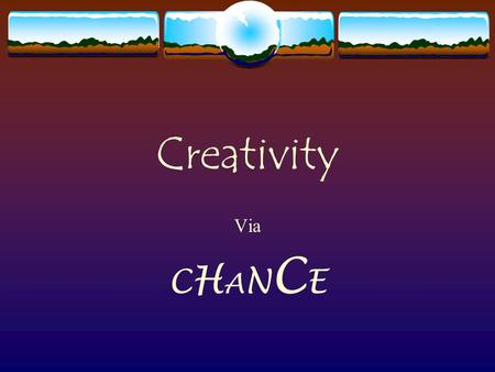 Creativity Via C H A N C E. Planning Planning / Conscious Mind.