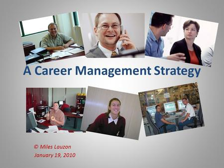 A Career Management Strategy © Miles Lauzon January 19, 2010.