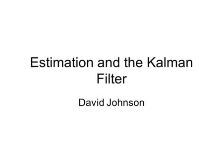 "Estimation and the Kalman Filter David Johnson. The Mean of a Discrete Distribution ""I have more legs than average"""