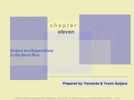 C h a p t e r eleven © 2006 Prentice Hall Business Publishing Economics R. Glenn Hubbard, Anthony Patrick O'Brien—1 st ed. Prepared by: Fernando & Yvonn.
