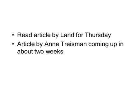 Read article by Land for Thursday Article by Anne Treisman coming up in about two weeks.