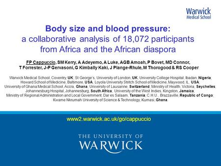 Www2.warwick.ac.uk/go/cappuccio Body size and blood pressure: a collaborative analysis of 18,072 participants from Africa and the African diaspora FP Cappuccio,