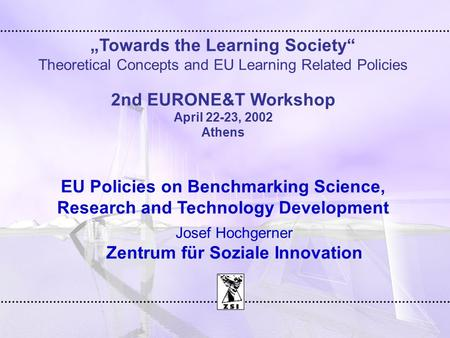 """Towards the Learning Society"" Theoretical Concepts and EU Learning Related Policies 2nd EURONE&T Workshop April 22-23, 2002 Athens EU Policies on Benchmarking."