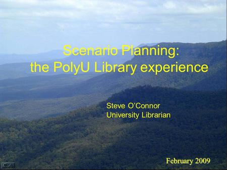 Scenario Planning: the PolyU Library experience February 2009 Steve O'Connor University Librarian.