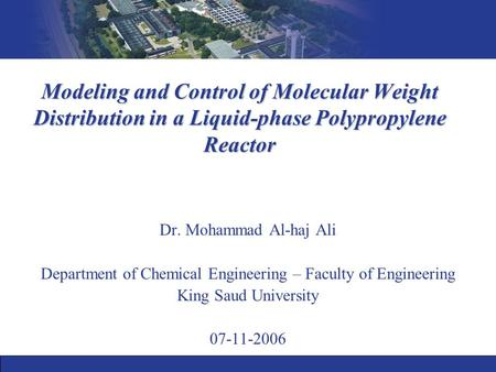 Modeling and Control of Molecular Weight Distribution in a Liquid-phase Polypropylene Reactor Dr. Mohammad Al-haj Ali Department of Chemical Engineering.