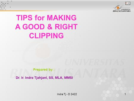 Indra Tj - D 24221 TIPS for MAKING A GOOD & RIGHT CLIPPING Prepared by : Dr. Ir. Indra Tjahjani, SS, MLA, MMSI.