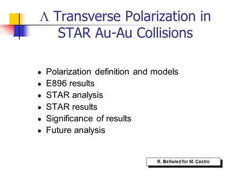  Transverse Polarization in STAR Au-Au Collisions Polarization definition and models E896 results STAR analysis STAR results Significance of results Future.