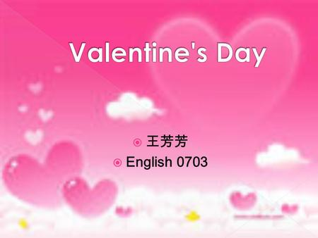  王芳芳  English 0703. Valentine's Day origincontestassociation.