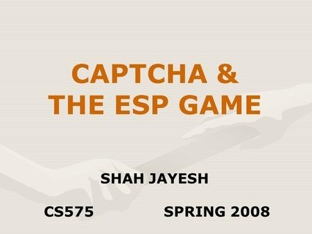 CAPTCHA & THE ESP GAME SHAH JAYESH CS575SPRING 2008.
