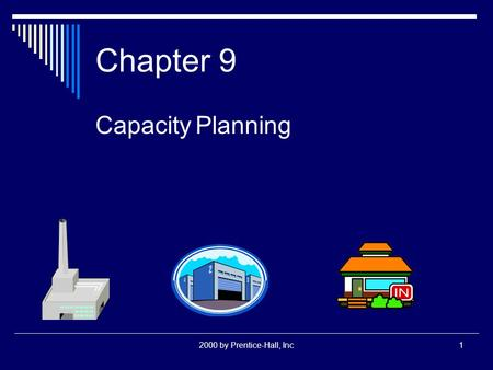 Chapter 9 Capacity Planning 2000 by Prentice-Hall, Inc.