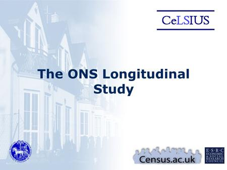 The ONS Longitudinal Study. © London School of Hygiene and Tropical Medicine The Office for National Statistics Longitudinal Study (LS) o What is it o.
