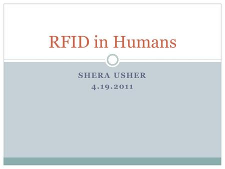 SHERA USHER 4.19.2011 RFID in Humans. Brief History of RFID RFID can be traced back to WWII Sir Robert Alexander Watson-Watt developed the first active.
