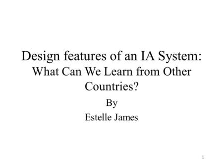 1 Design features of an IA System: What Can We Learn from Other Countries? By Estelle James.