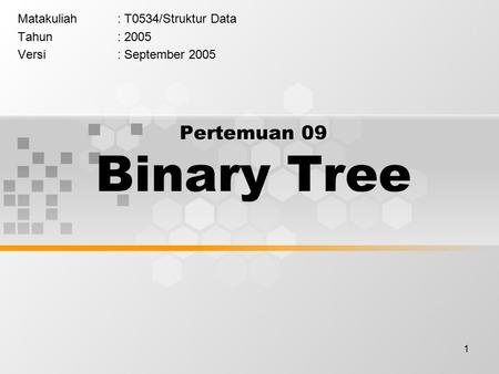 1 Pertemuan 09 Binary Tree Matakuliah: T0534/Struktur Data Tahun: 2005 Versi: September 2005.