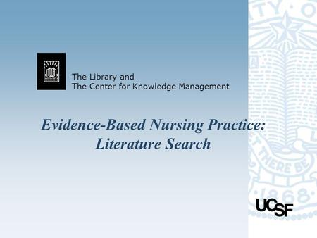 The Library and The Center for Knowledge Management Evidence-Based Nursing Practice: Literature Search.