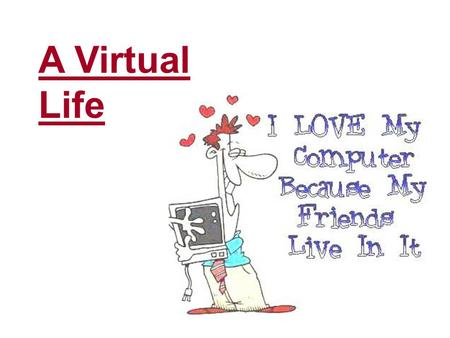 A Virtual Life. Is Virtual Life Better Than Reality?