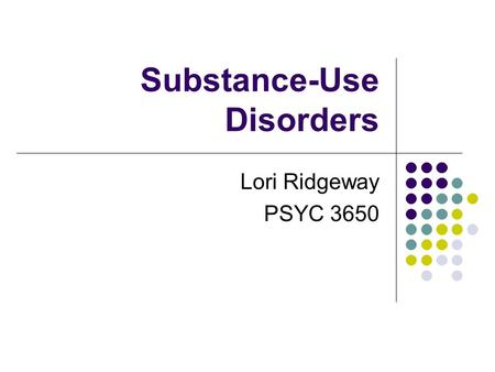Substance-Use Disorders Lori Ridgeway PSYC 3650. What is abuse? Criteria Failure to meet responsibilities Use despite potential dangers Legal problems.