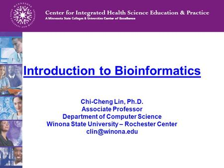 Chi-Cheng Lin, Ph.D. Associate Professor Department of Computer Science Winona State University – Rochester Center Introduction to Bioinformatics.