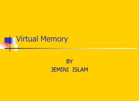 Virtual Memory BY JEMINI ISLAM. What is Virtual Memory Virtual memory is a memory management system that gives a computer the appearance of having more.