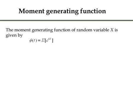 The moment generating function of random variable X is given by Moment generating function.