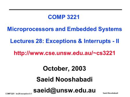 COMP3221 lec28-exception-II.1 Saeid Nooshabadi COMP 3221 Microprocessors and Embedded Systems Lectures 28: Exceptions & Interrupts - II