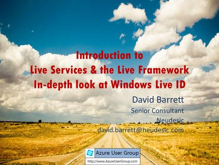 Introduction to Live Services & the Live Framework In-depth look at Windows Live ID David Barrett Senior Consultant Neudesic