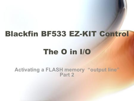 "Blackfin BF533 EZ-KIT Control The O in I/O Activating a FLASH memory ""output line"" Part 2."