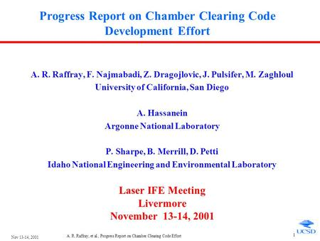 Nov 13-14, 2001 A. R. Raffray, et al., Progress Report on Chamber Clearing Code Effort 1 Progress Report on Chamber Clearing Code Development Effort A.