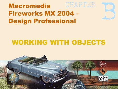 Macromedia Fireworks MX 2004 – Design Professional WORKING WITH OBJECTS.