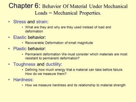 Chapter 6: Behavior Of Material Under Mechanical Loads = Mechanical Properties. Stress and strain: What are they and why are they used instead of load.