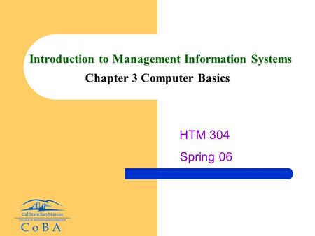 Introduction to Management Information Systems Chapter 3 Computer Basics HTM 304 Spring 06.