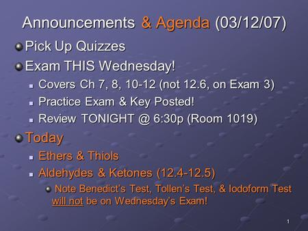 1 Announcements & Agenda (03/12/07) Pick Up Quizzes Exam THIS Wednesday! Covers Ch 7, 8, 10-12 (not 12.6, on Exam 3) Covers Ch 7, 8, 10-12 (not 12.6, on.