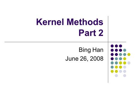 Kernel Methods Part 2 Bing Han June 26, 2008. Local Likelihood Logistic Regression.