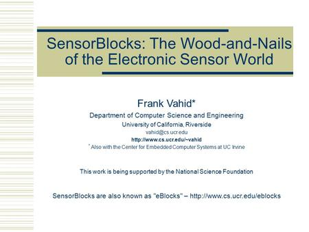 SensorBlocks: The Wood-and-Nails of the Electronic Sensor World Frank Vahid* Department of Computer Science and Engineering University of California, Riverside.