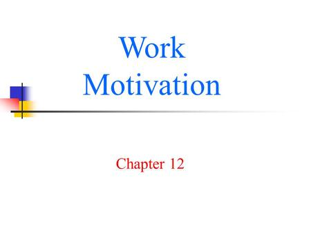 Work Motivation Chapter 12.