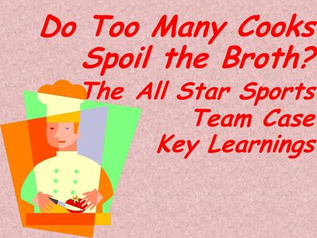 Do Too Many Cooks Spoil the Broth? The All Star Sports Team Case Key Learnings.