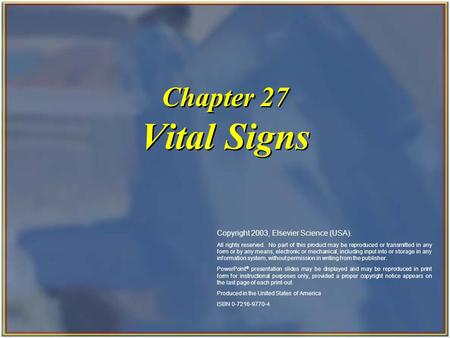 Copyright 2003, Elsevier Science (USA). All rights reserved. Chapter 27 Vital Signs Copyright 2003, Elsevier Science (USA). All rights reserved. No part.
