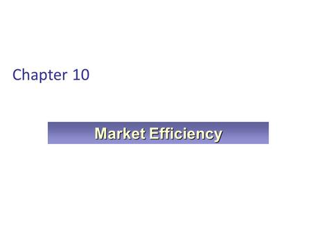 "Chapter 10 Market Efficiency. Warren Buffet I'd be a bum on the street with a tin cup if the markets were always efficient ….""Observing correctly that."