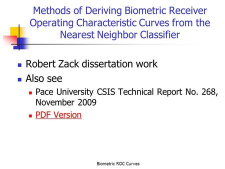 Biometric ROC Curves Methods of Deriving Biometric Receiver Operating Characteristic Curves from the Nearest Neighbor Classifier Robert Zack dissertation.